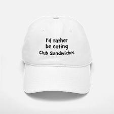Rather be eating Club Sandwi Baseball Baseball Cap