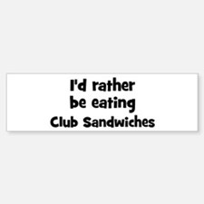 Rather be eating Club Sandwi Bumper Bumper Bumper Sticker