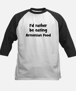 Rather be eating Armenian Foo Tee
