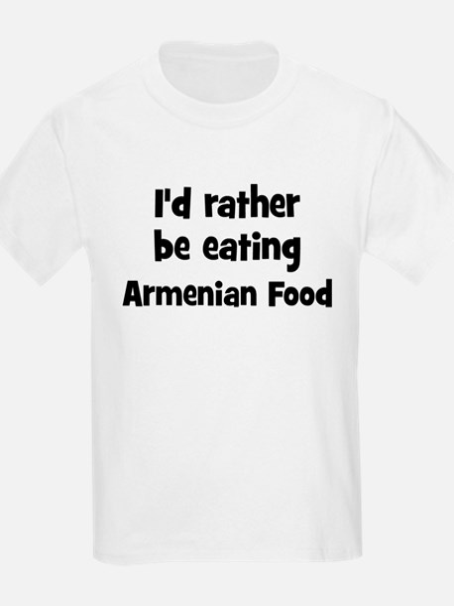 Rather be eating Armenian Foo T-Shirt