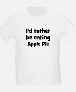 Rather be eating Apple Pie T-Shirt