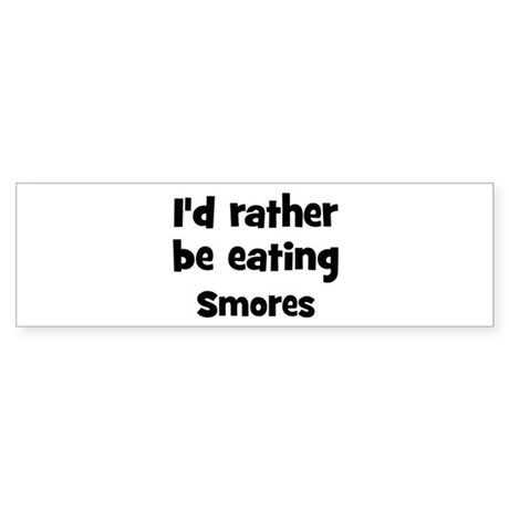 Rather be eating Smores Bumper Sticker