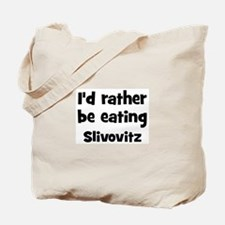 Rather be eating Slivovitz Tote Bag