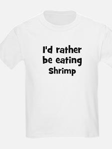 Rather be eating Shrimp T-Shirt