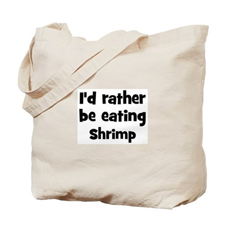 Rather be eating Shrimp Tote Bag