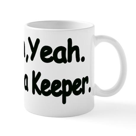 Oh, Yeah.Im a Keeper. Mug