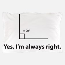 Yes, Im always right Pillow Case
