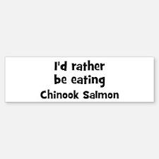 Rather be eating Chinook Sal Bumper Bumper Bumper Sticker