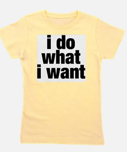 i do what i want Girl's Tee