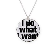 i do what i want Necklace