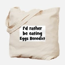 Rather be eating Eggs Benedic Tote Bag