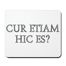 CUR ETIAM HIC ES Mousepad