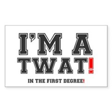 IM A TWAT! - IN THE FIRST DEGR Decal