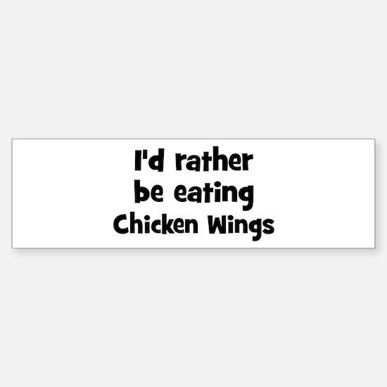 Rather be eating Chicken Win Bumper Bumper Bumper Sticker