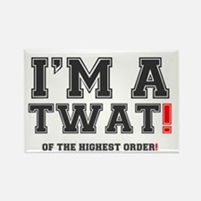 IM A TWAT! - OF THE HIGHEST ORDER Rectangle Magnet