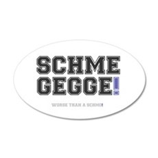 SCHMEGGE! - WORSE THAN A SCH 35x21 Oval Wall Decal