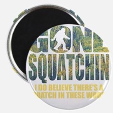 Gone Squatchin *Special Deep Forest Edition Magnet