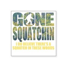 "Gone Squatchin *Special Dee Square Sticker 3"" x 3"""