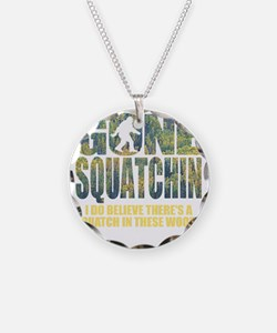 Gone Squatchin *Special Deep Necklace