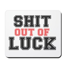 SHIT OUT OF LUCK Mousepad