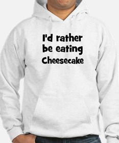 Rather be eating Cheesecake Hoodie