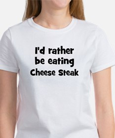 Rather be eating Cheese Stea Women's T-Shirt