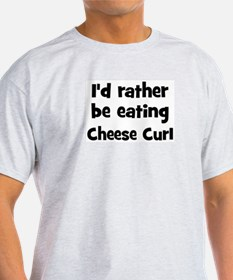 Rather be eating Cheese Curl T-Shirt