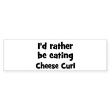 Rather be eating Cheese Curl Bumper Bumper Sticker
