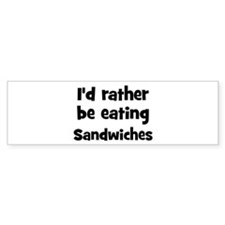Rather be eating Sandwiches Bumper Bumper Sticker