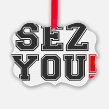 SEZ YOU! Ornament