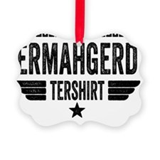 Ermahgerd Tershirt Ornament