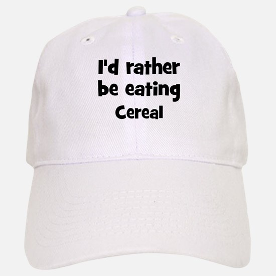 Rather be eating Cereal Baseball Baseball Cap