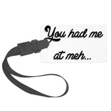 You Had Me At Meh... Luggage Tag