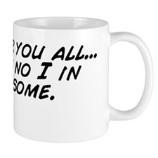 Remember you all... there is no I in Th Mug