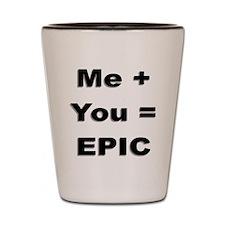 Me Plus You Equals Epic Shot Glass