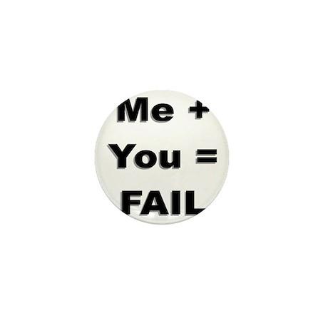Me Plus You Equals Fail Mini Button