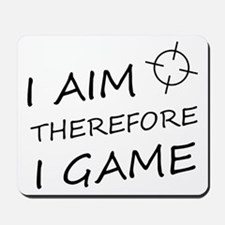 I aim, therefore, I game! Mousepad