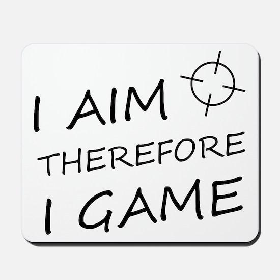 I aim, therefore, I game! Mousepad