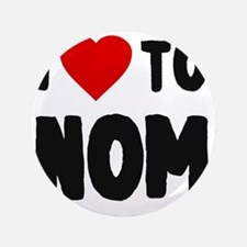 "I Love to Nom 3.5"" Button"