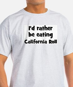 Rather be eating California  T-Shirt