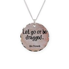 Let go or be dragged. Necklace