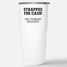 STRAPPED FOR CASH! - AN Travel Mug