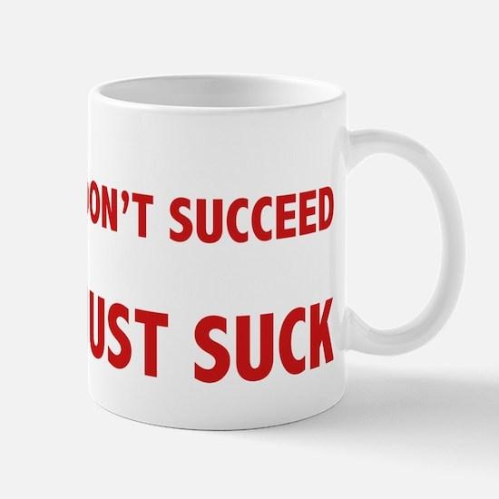 succeedJustSuck1E Mug