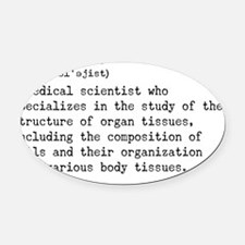 Histologist dictionary definition Oval Car Magnet