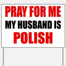 Pray For Me My Husband Is Polish Yard Sign