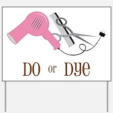 Do Or Dye Yard Sign