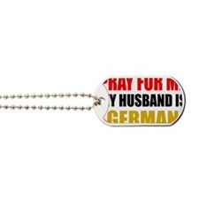 Pray For Me My Husband Is German Dog Tags