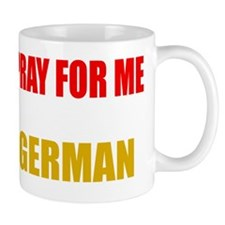 Pray For Me My Husband Is German Mug