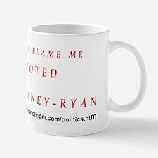 Don'T Blame Me-Voted Romney-Ryanmug Mug