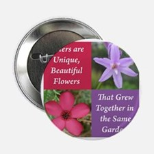"""Sisters from the Same Garden Design 2.25"""" Button"""